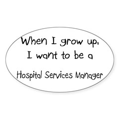 When I grow up I want to be a Hospital Services Ma