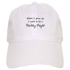 When I grow up I want to be a Hockey Player Cap