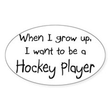 When I grow up I want to be a Hockey Player Sticke