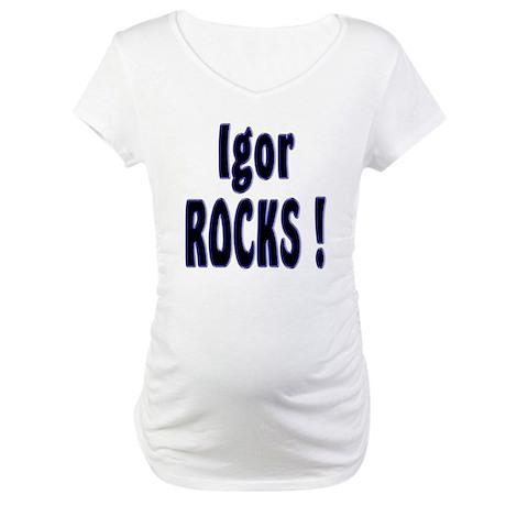 Igor Rocks ! Maternity T-Shirt