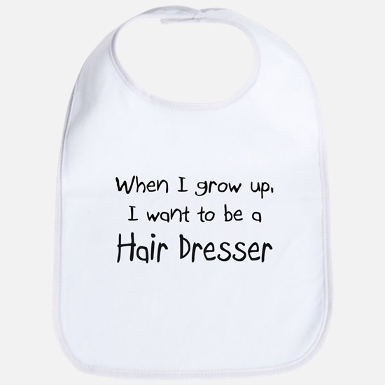 When I grow up I want to be a Hair Dresser Bib