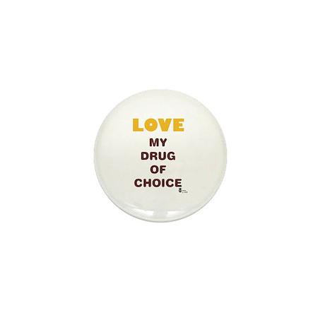 Love My Drug of Choice Mini Button