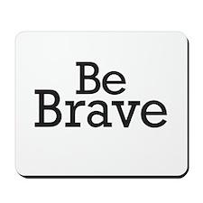 Be Brave Mousepad