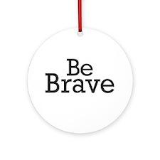 Be Brave Ornament (Round)