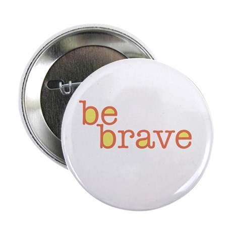 """Be Brave 2.25"""" Button"""