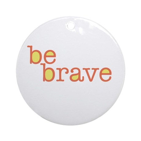 Be Brave Ornament (Round)