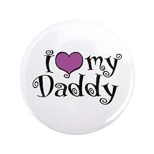 "I Love My Daddy 3.5"" Button"