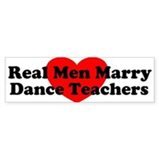 Real Men Marry Dance Teachers Bumper Bumper Sticker