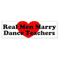Real Men Marry Dance Teachers Bumper Bumper Sticker