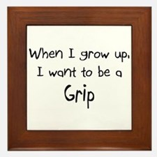 When I grow up I want to be a Grip Framed Tile