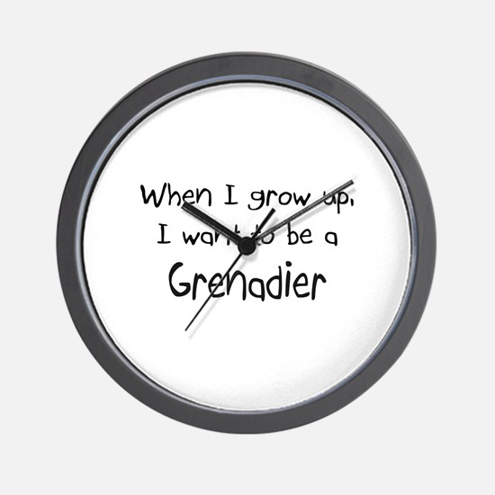 When I grow up I want to be a Grenadier Wall Clock