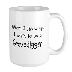 When I grow up I want to be a Gravedigger Mug