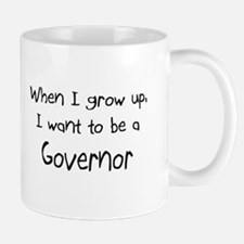 When I grow up I want to be a Governor Mug