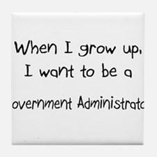 When I grow up I want to be a Government Administr