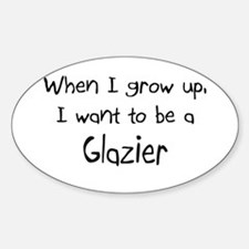 When I grow up I want to be a Glazier Decal
