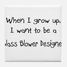 When I grow up I want to be a Glass Blower Designe