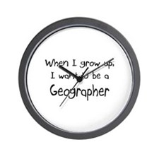 When I grow up I want to be a Geographer Wall Cloc