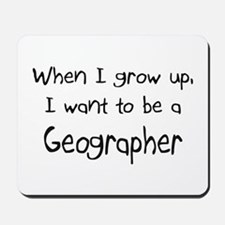 When I grow up I want to be a Geographer Mousepad
