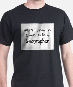 When I grow up I want to be a Geographer T-Shirt