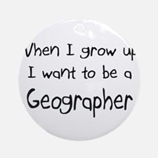 When I grow up I want to be a Geographer Ornament