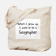 When I grow up I want to be a Geographer Tote Bag