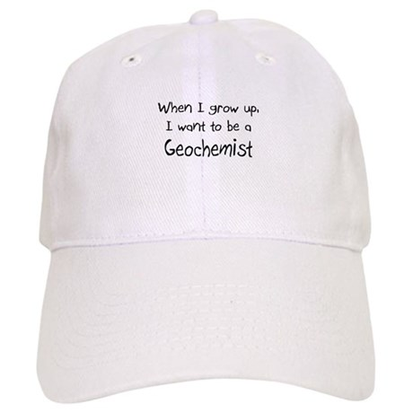 When I grow up I want to be a Geochemist Cap