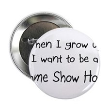 """When I grow up I want to be a Game Show Host 2.25"""""""