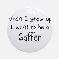 When I grow up I want to be a Gaffer Ornament (Rou