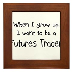 When I grow up I want to be a Futures Trader Frame