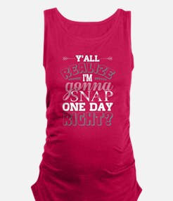 Y'all Realize I'm Gonna Snap One Day Righ Tank Top