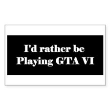 rather be playing GTA VI Rectangle Bumper Stickers