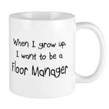 When I grow up I want to be a Floor Manager Mug