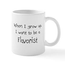 When I grow up I want to be a Flavorist Mug