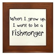When I grow up I want to be a Fishmonger Framed Ti