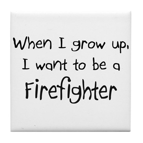 When I grow up I want to be a Firefighter Tile Coa