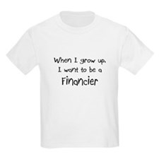 When I grow up I want to be a Financier T-Shirt