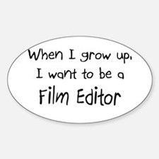When I grow up I want to be a Film Editor Decal