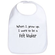 When I grow up I want to be a Felt Maker Bib