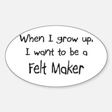 When I grow up I want to be a Felt Maker Decal
