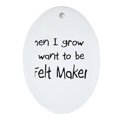 When I grow up I want to be a Felt Maker Ornament