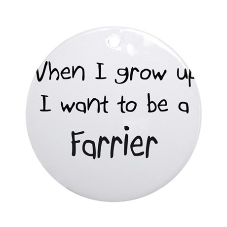 When I grow up I want to be a Farrier Ornament (Ro