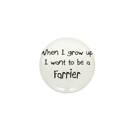 When I grow up I want to be a Farrier Mini Button
