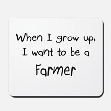 When I grow up I want to be a Farmer Mousepad