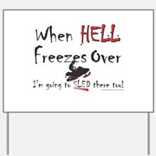 When Hell freezes Yard Sign