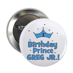 "1st Birthday Prince Greg Jr.! 2.25"" Button"