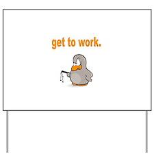 Get to Work Penguin Yard Sign