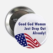 "Good God Woman Just Drop Out 2.25"" Button"