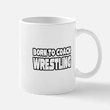 """Born To Coach Wrestling"" Mug"