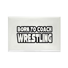 """Born To Coach Wrestling"" Rectangle Magnet"
