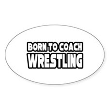 """""""Born To Coach Wrestling"""" Oval Decal"""
